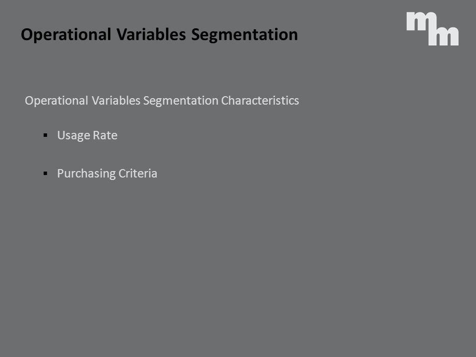 Operational Variables Segmentation Operational Variables Segmentation Characteristics Usage Rate Purchasing Criteria