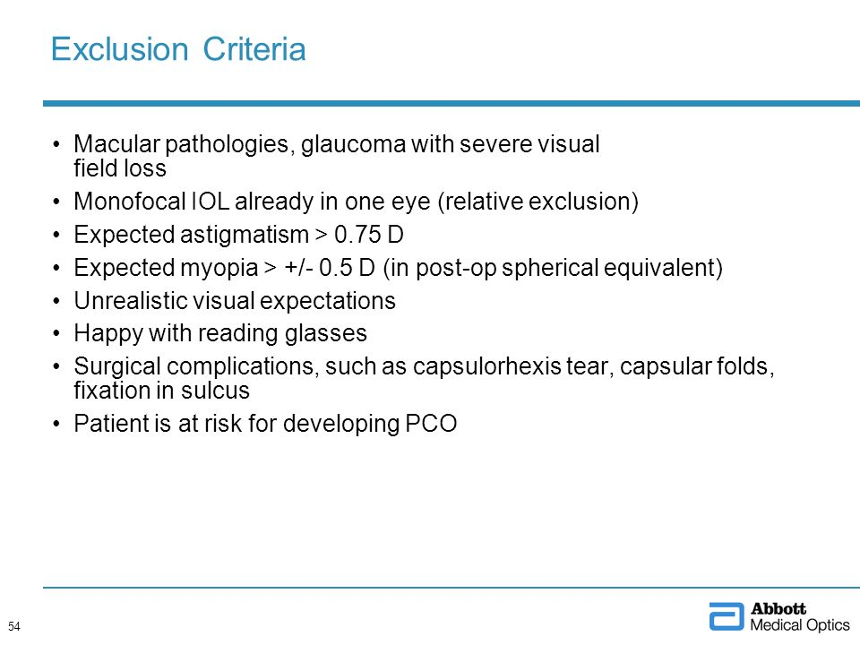 Exclusion Criteria Macular pathologies, glaucoma with severe visual field loss Monofocal IOL already in one eye (relative exclusion) Expected astigmat