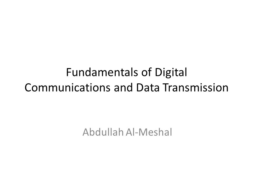 Fundamentals of Digital Communications and Data Transmission Abdullah Al-Meshal