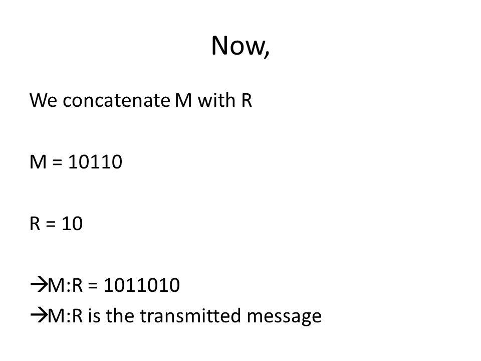 Now, We concatenate M with R M = 10110 R = 10 M:R = 1011010 M:R is the transmitted message