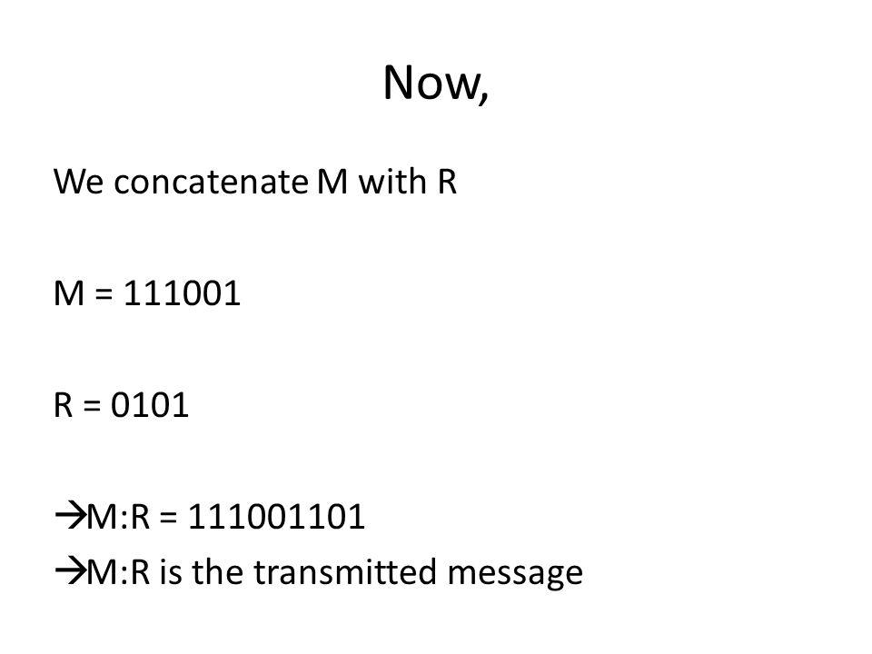 Now, We concatenate M with R M = 111001 R = 0101 M:R = 111001101 M:R is the transmitted message