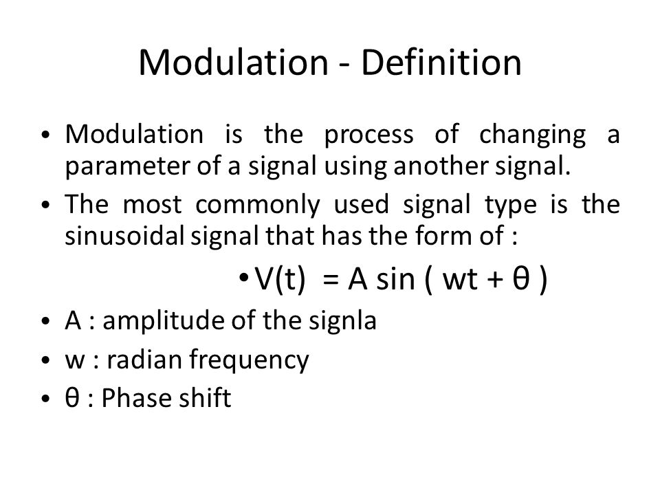 Modulation - Definition Modulation is the process of changing a parameter of a signal using another signal. The most commonly used signal type is the