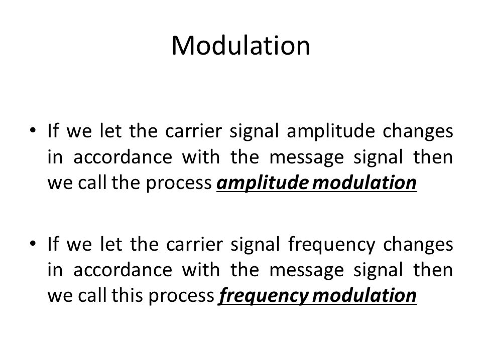 Modulation If we let the carrier signal amplitude changes in accordance with the message signal then we call the process amplitude modulation If we le