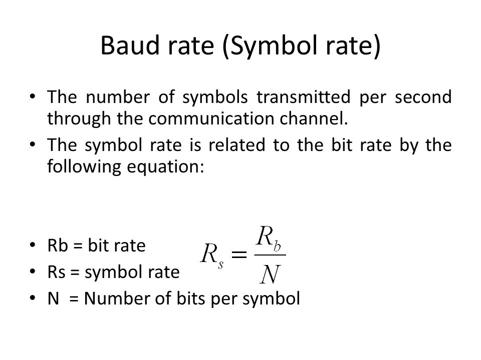 Baud rate (Symbol rate) The number of symbols transmitted per second through the communication channel. The symbol rate is related to the bit rate by