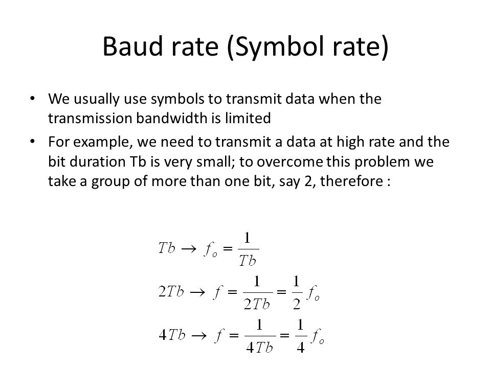 Baud rate (Symbol rate) We usually use symbols to transmit data when the transmission bandwidth is limited For example, we need to transmit a data at