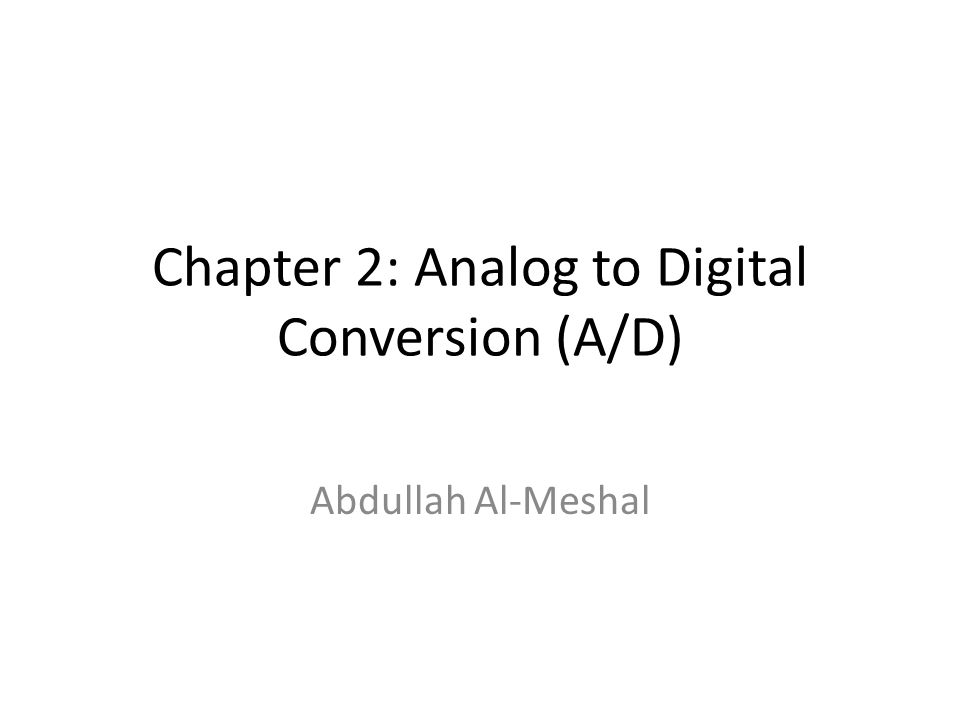 Chapter 2: Analog to Digital Conversion (A/D)
