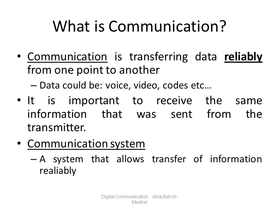 What is Communication? Communication is transferring data reliably from one point to another – Data could be: voice, video, codes etc… It is important
