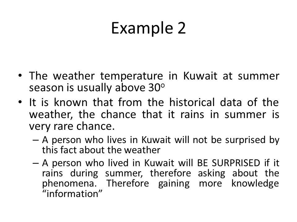 Example 2 The weather temperature in Kuwait at summer season is usually above 30 o It is known that from the historical data of the weather, the chanc