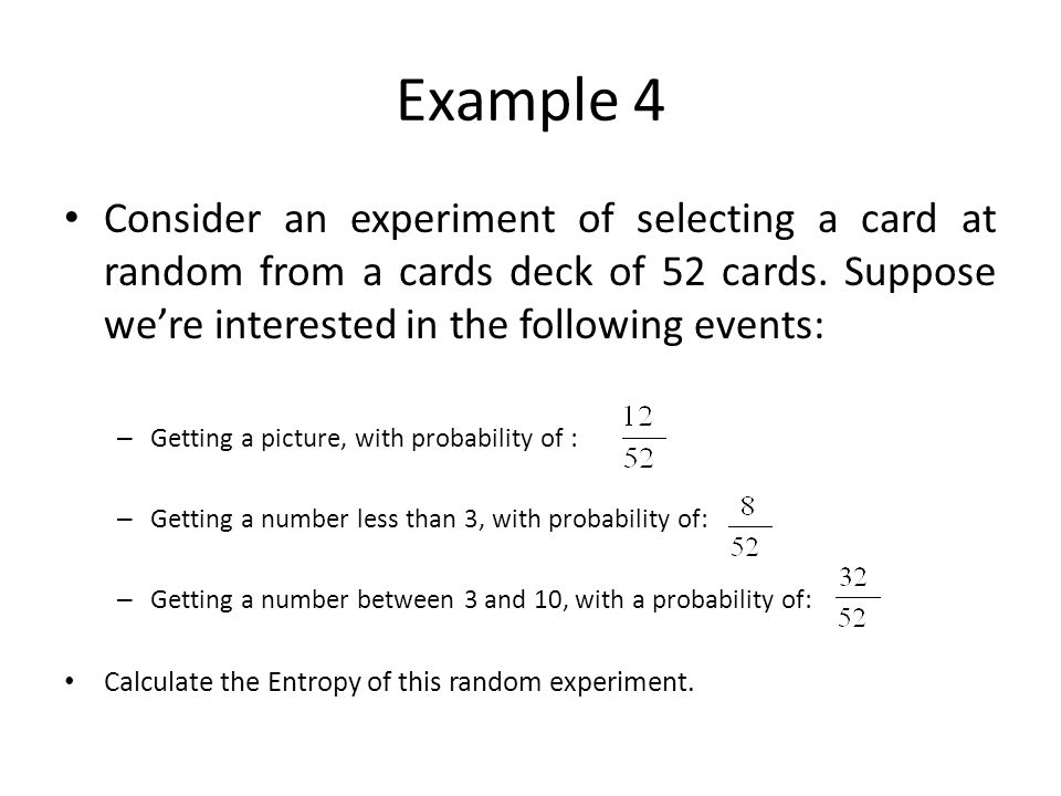 Example 4 Consider an experiment of selecting a card at random from a cards deck of 52 cards. Suppose were interested in the following events: – Getti