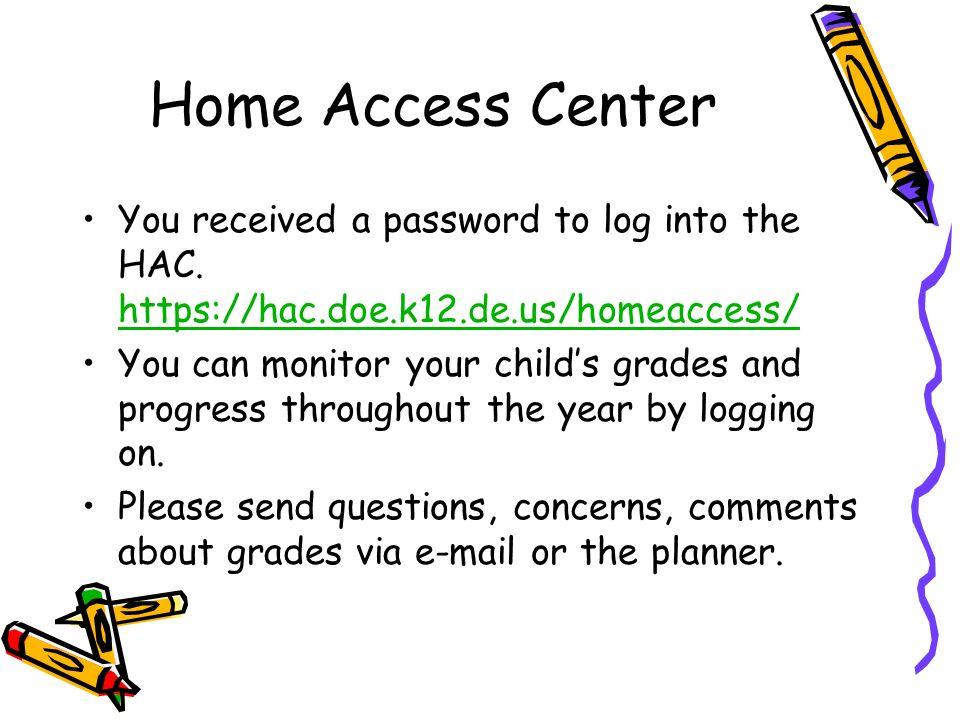 Home Access Center You received a password to log into the HAC. https://hac.doe.k12.de.us/homeaccess/ https://hac.doe.k12.de.us/homeaccess/ You can mo