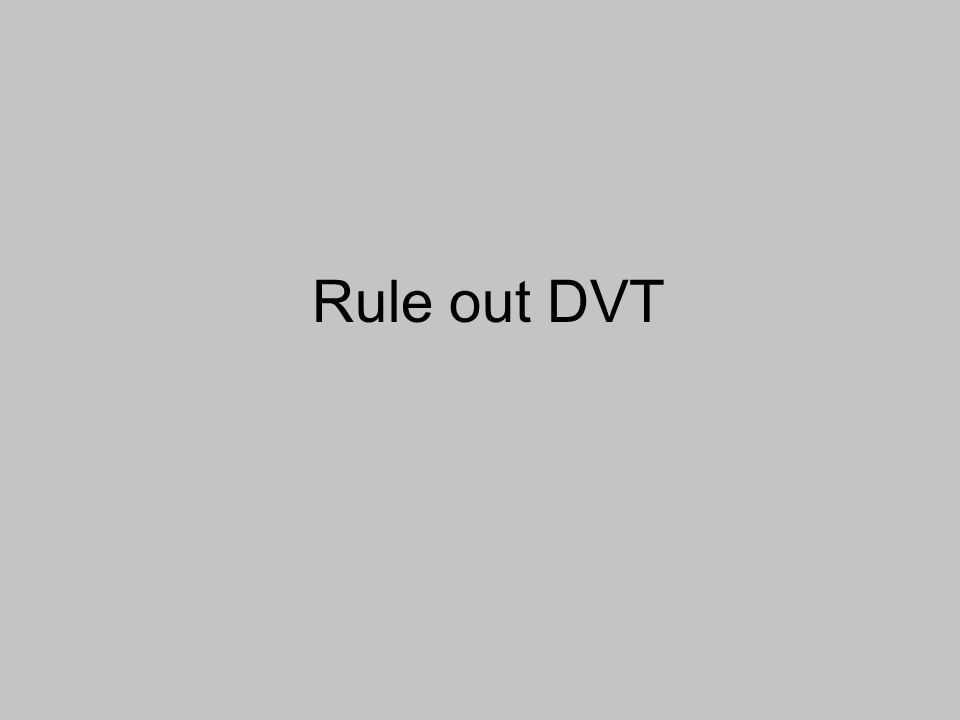 Rule out DVT