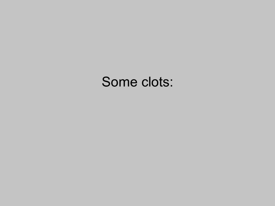 Some clots: