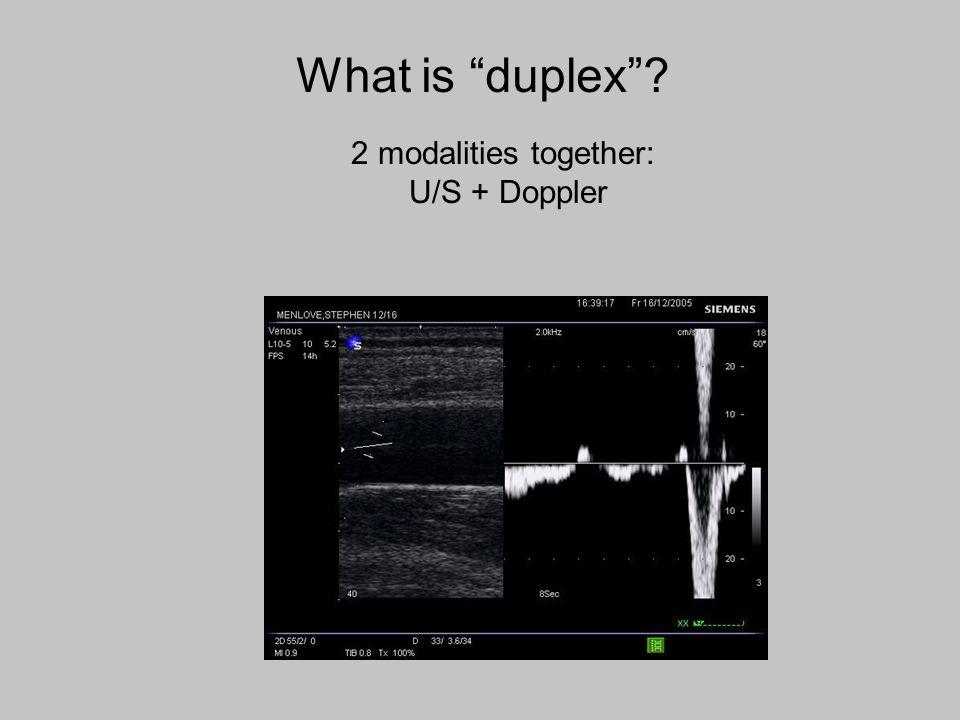 What is duplex? 2 modalities together: U/S + Doppler