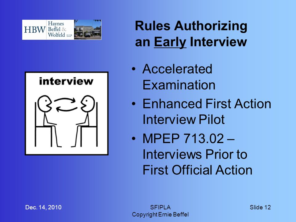 Rules Authorizing an Early Interview Accelerated Examination Enhanced First Action Interview Pilot MPEP – Interviews Prior to First Official Action Dec.