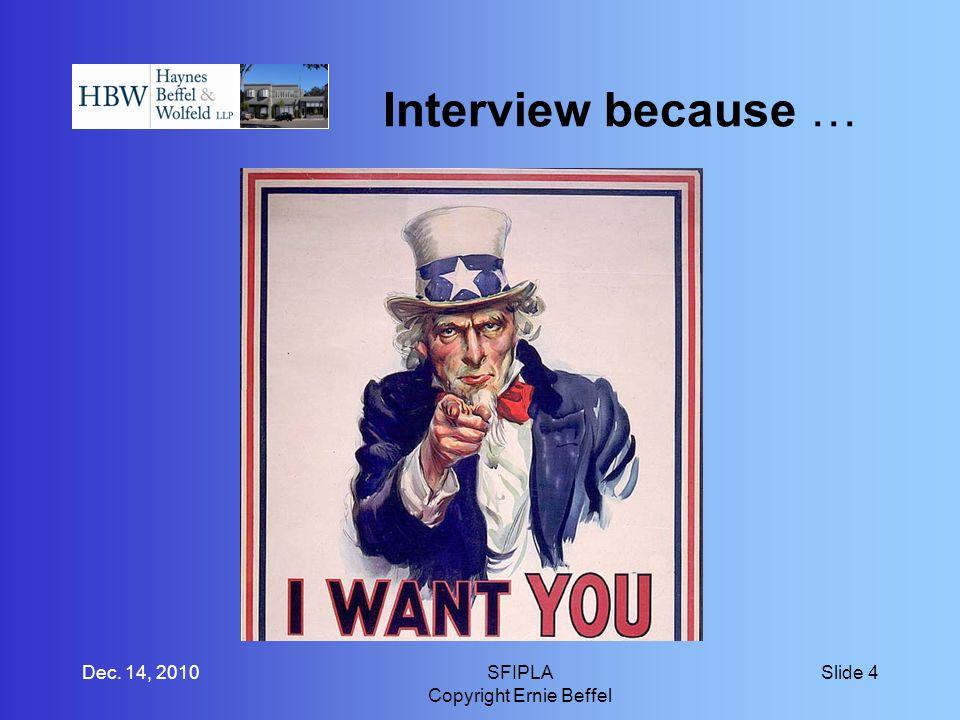 Interview because … Dec. 14, 2010SFIPLA Copyright Ernie Beffel Slide 4