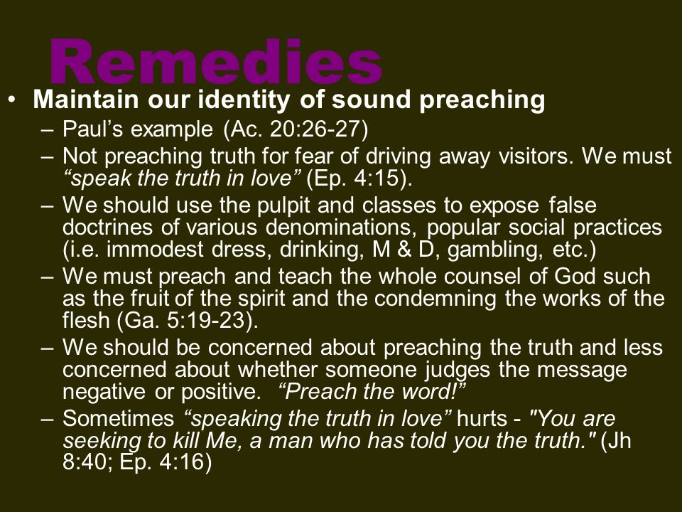 Remedies Maintain our identity of sound preaching –Pauls example (Ac.