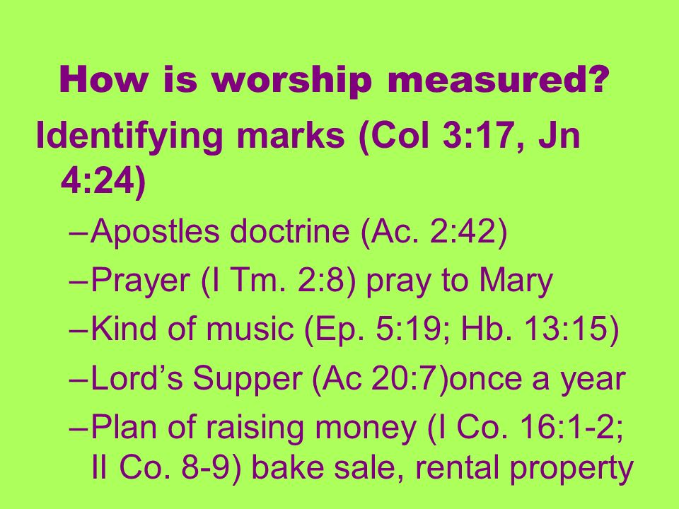 How is worship measured. Identifying marks (Col 3:17, Jn 4:24) –Apostles doctrine (Ac.