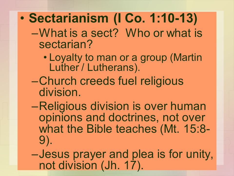 Sectarianism (I Co. 1:10-13) –What is a sect. Who or what is sectarian.