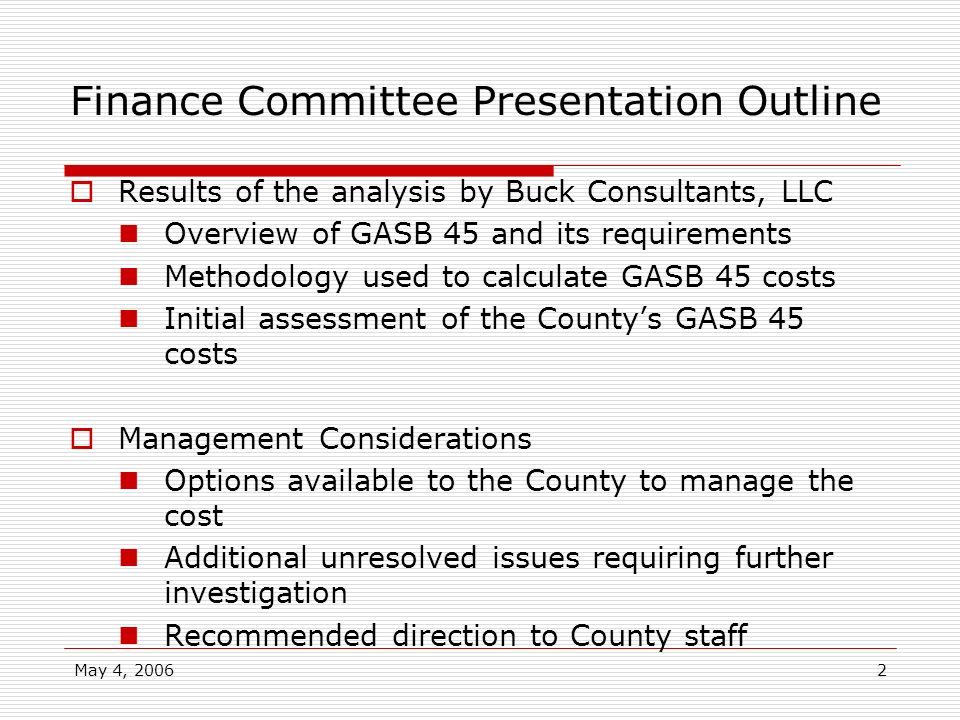 May 4, 20062 Finance Committee Presentation Outline Results of the analysis by Buck Consultants, LLC Overview of GASB 45 and its requirements Methodol