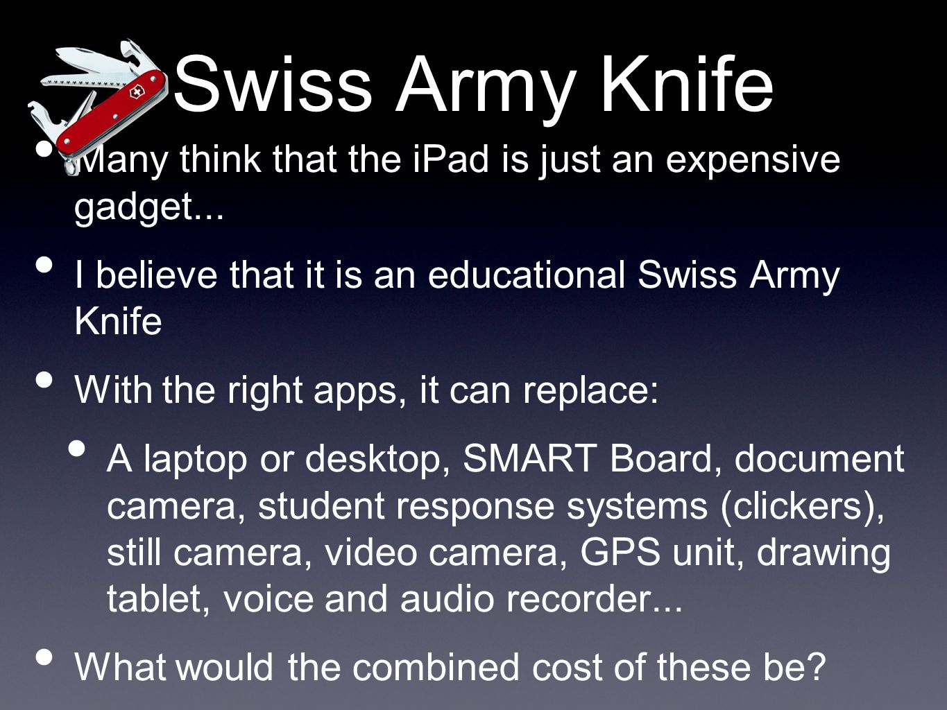 Swiss Army Knife Many think that the iPad is just an expensive gadget...
