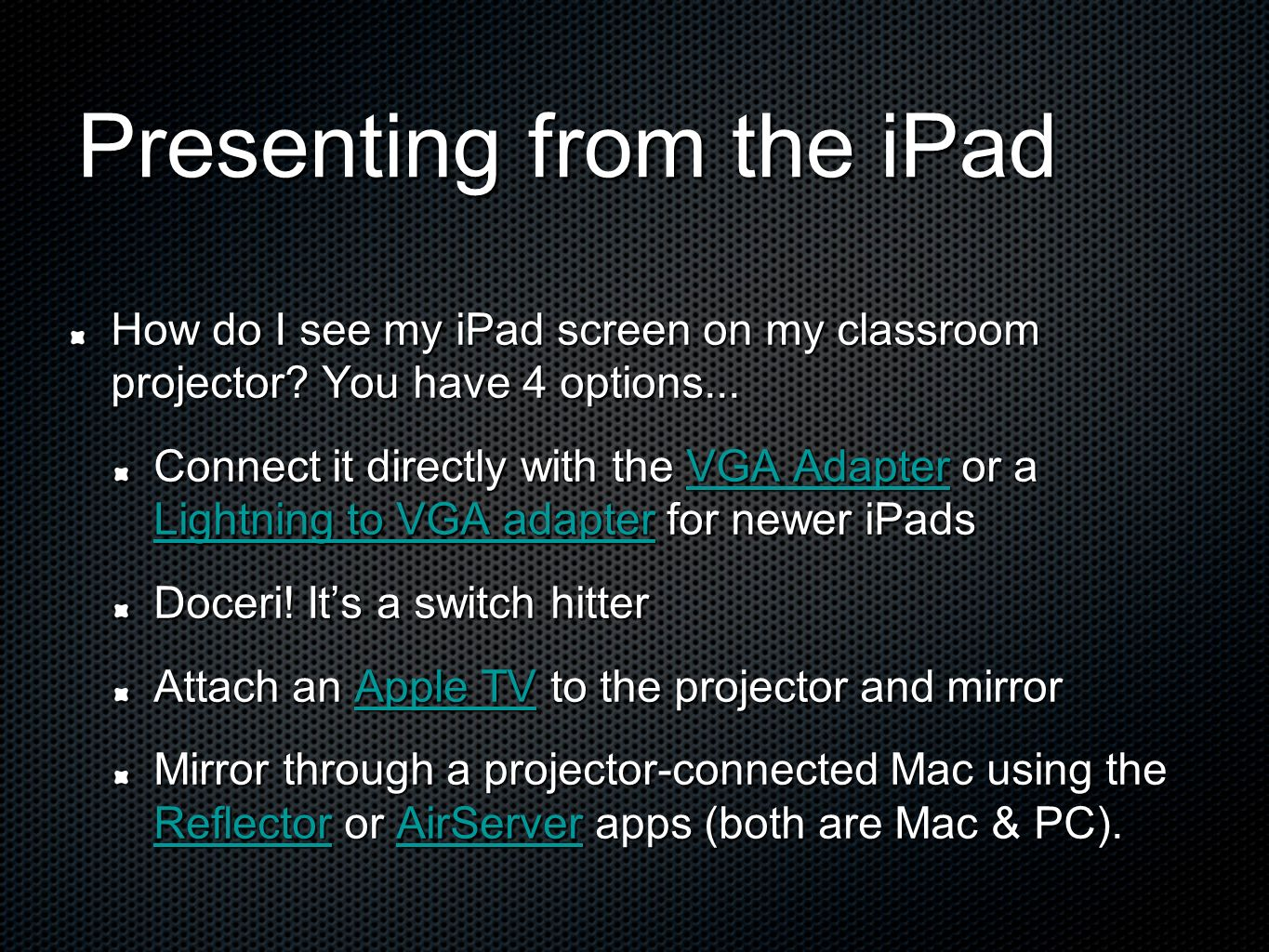 How do I see my iPad screen on my classroom projector? You have 4 options... Connect it directly with the VGA Adapter or a Lightning to VGA adapter fo