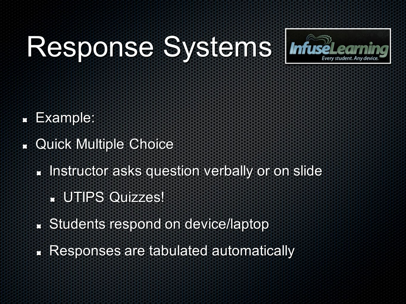 Response Systems Example: Quick Multiple Choice Instructor asks question verbally or on slide UTIPS Quizzes! Students respond on device/laptop Respons