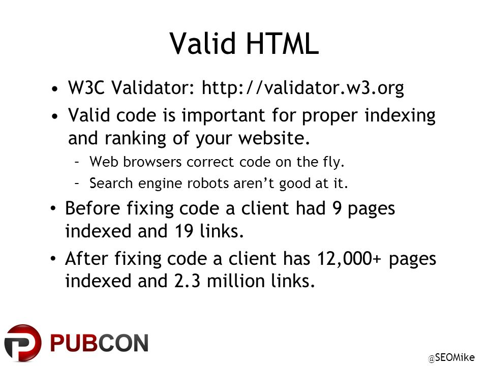 @ SEOMike Valid HTML W3C Validator: http://validator.w3.org Valid code is important for proper indexing and ranking of your website.
