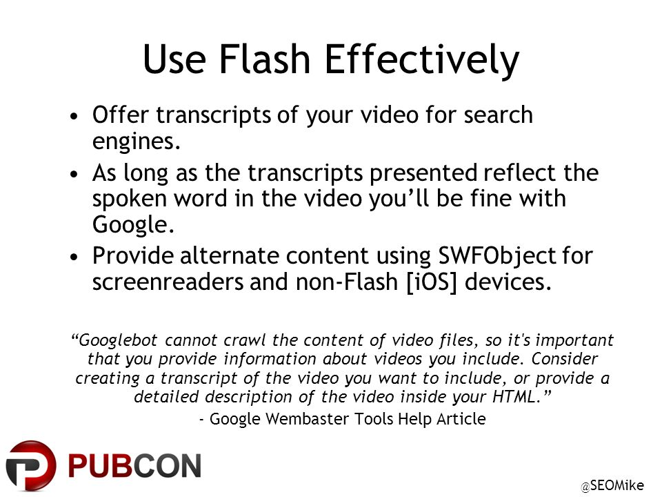 @ SEOMike Use Flash Effectively Offer transcripts of your video for search engines.