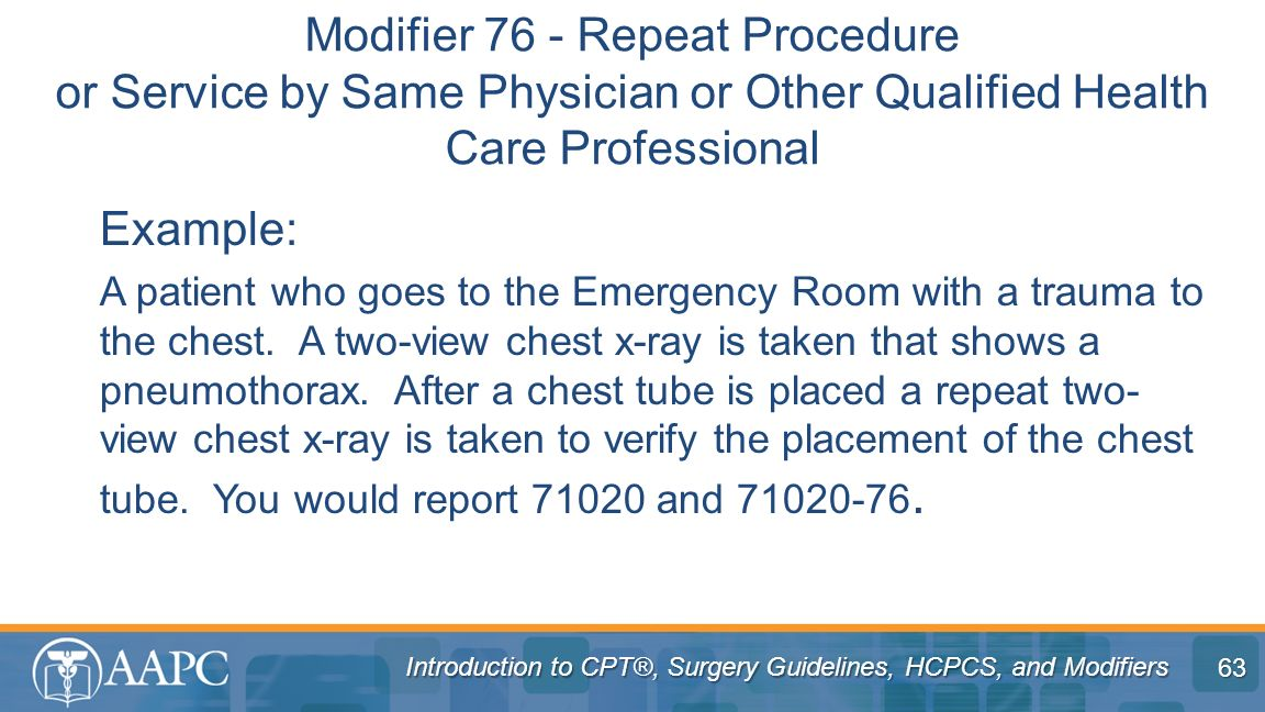Introduction to CPT®, Surgery Guidelines, HCPCS, and Modifiers Example: A patient who goes to the Emergency Room with a trauma to the chest. A two-vie