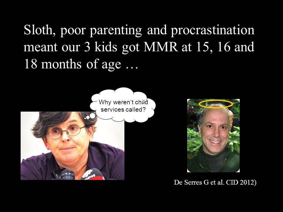 Sloth, poor parenting and procrastination meant our 3 kids got MMR at 15, 16 and 18 months of age … Why werent child services called.