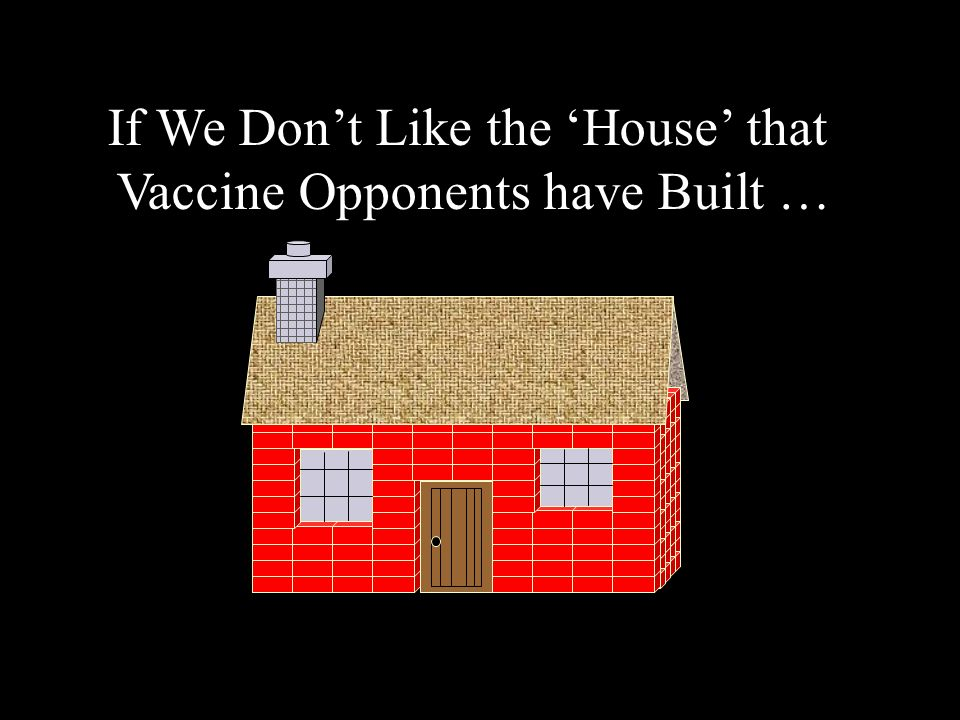If We Dont Like the House that Vaccine Opponents have Built …