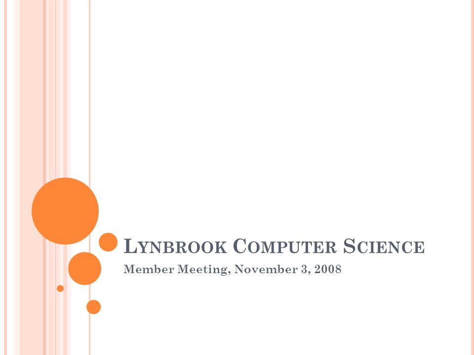 L YNBROOK C OMPUTER S CIENCE Member Meeting, November 3, 2008