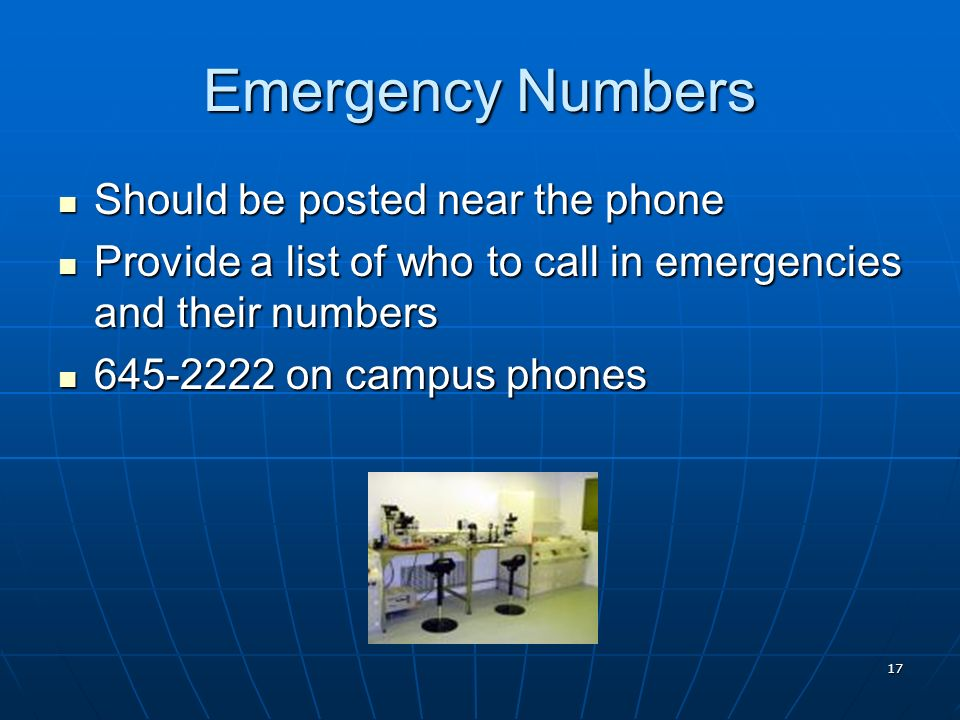 17 Emergency Numbers Should be posted near the phone Should be posted near the phone Provide a list of who to call in emergencies and their numbers Pr