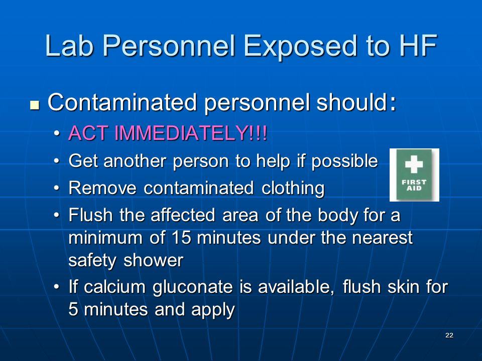 22 Lab Personnel Exposed to HF Contaminated personnel should : Contaminated personnel should : ACT IMMEDIATELY!!!ACT IMMEDIATELY!!! Get another person