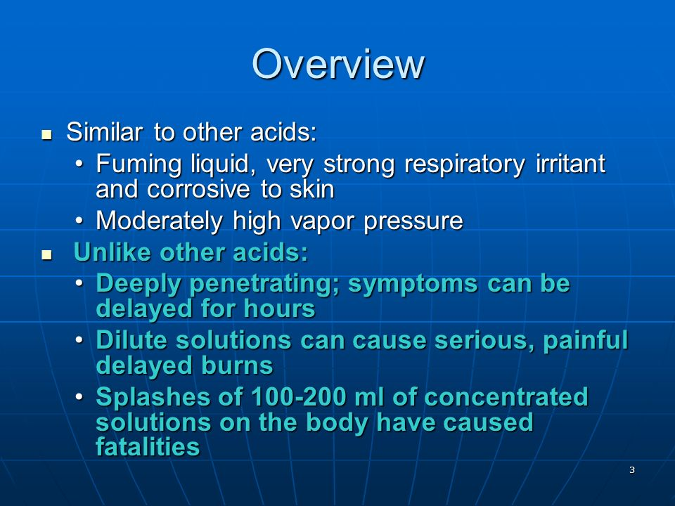 3 Overview Similar to other acids: Similar to other acids: Fuming liquid, very strong respiratory irritant and corrosive to skinFuming liquid, very st