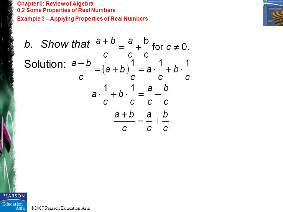 2007 Pearson Education Asia Chapter 0: Review of Algebra 0.2 Some Properties of Real Numbers Example 3 – Applying Properties of Real Numbers b.Show th