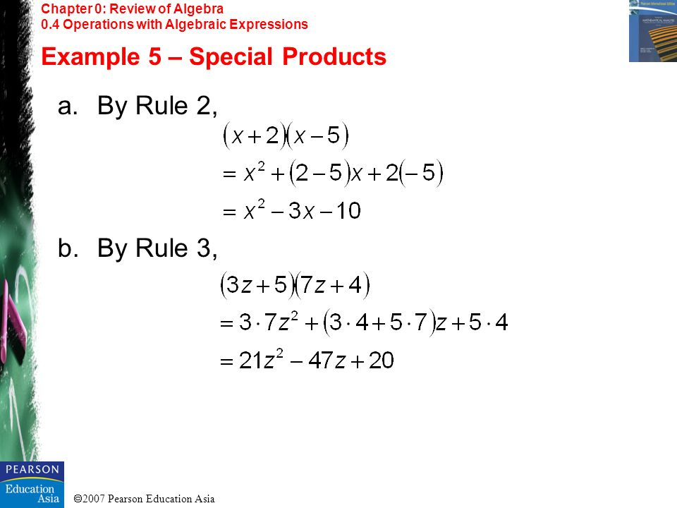 2007 Pearson Education Asia Chapter 0: Review of Algebra 0.4 Operations with Algebraic Expressions Example 5 – Special Products a.By Rule 2, b.By Rule