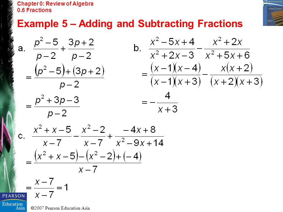 2007 Pearson Education Asia Chapter 0: Review of Algebra 0.6 Fractions Example 5 – Adding and Subtracting Fractions
