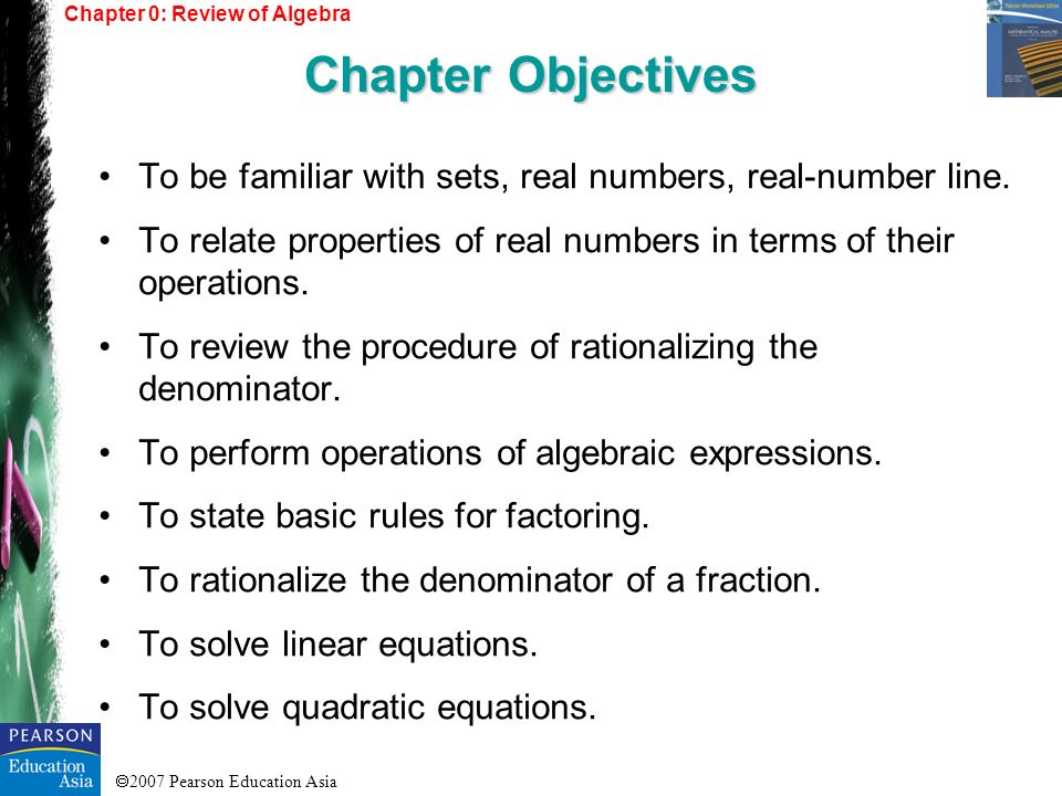 2007 Pearson Education Asia To be familiar with sets, real numbers, real-number line. To relate properties of real numbers in terms of their operation