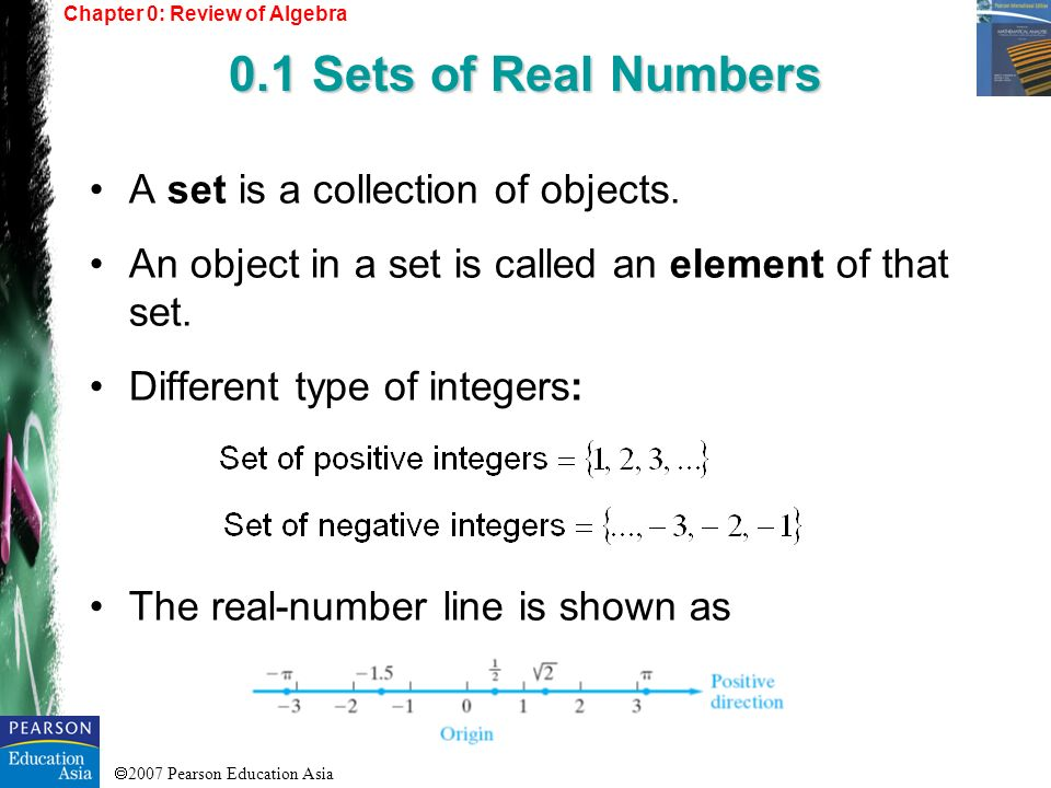 2007 Pearson Education Asia A set is a collection of objects. An object in a set is called an element of that set. Different type of integers: The rea