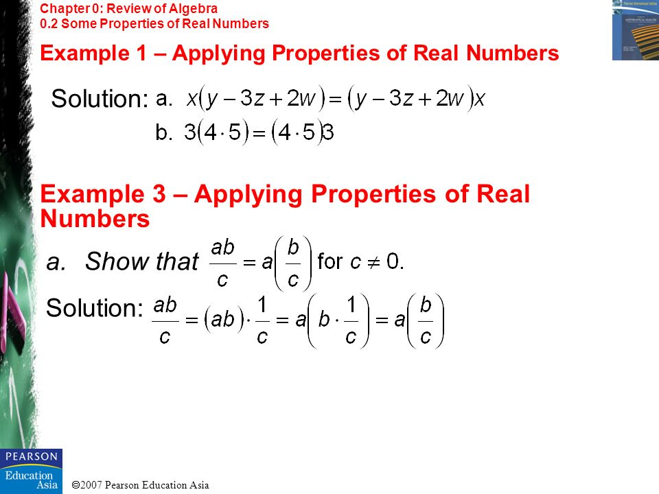 2007 Pearson Education Asia Chapter 0: Review of Algebra 0.2 Some Properties of Real Numbers Example 1 – Applying Properties of Real Numbers Example 3