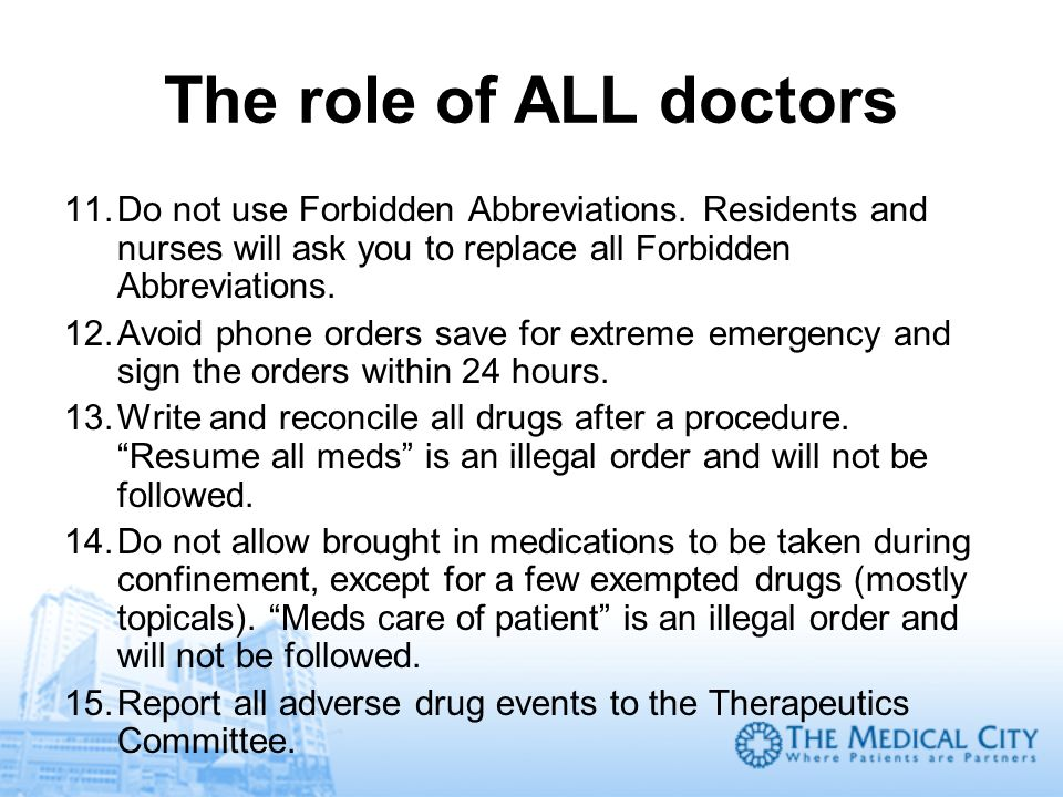 The role of ALL doctors 11.Do not use Forbidden Abbreviations. Residents and nurses will ask you to replace all Forbidden Abbreviations. 12.Avoid phon