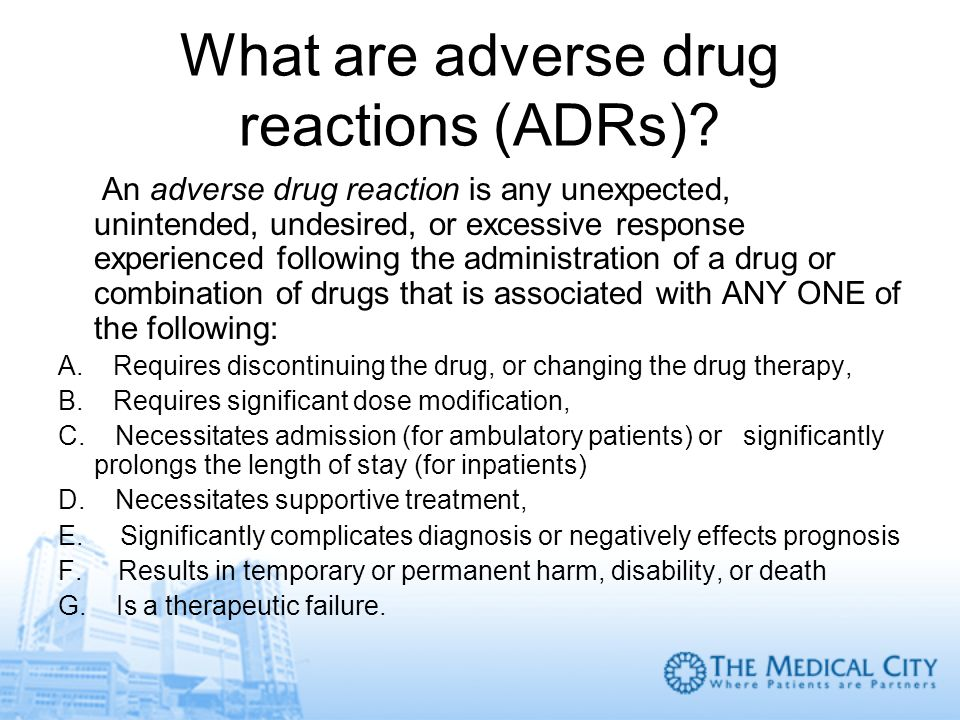 What are adverse drug reactions (ADRs)? An adverse drug reaction is any unexpected, unintended, undesired, or excessive response experienced following