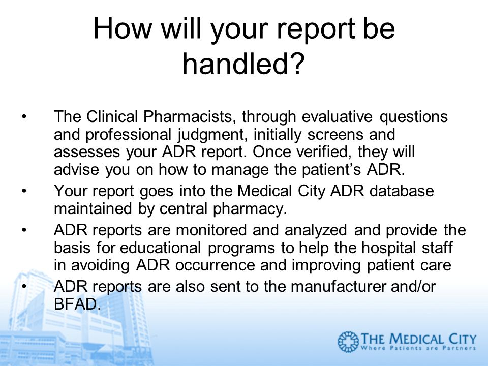 How will your report be handled? The Clinical Pharmacists, through evaluative questions and professional judgment, initially screens and assesses your