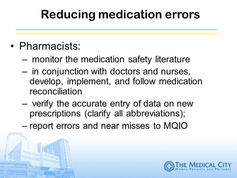 Pharmacists: – monitor the medication safety literature – in conjunction with doctors and nurses, develop, implement, and follow medication reconcilia
