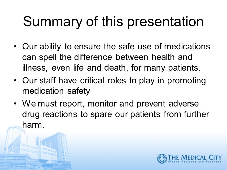 Summary of this presentation Our ability to ensure the safe use of medications can spell the difference between health and illness, even life and deat