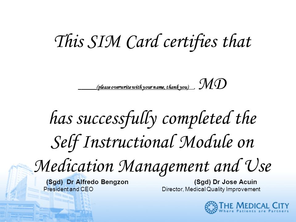 This SIM Card certifies that ______(please overwrite with your name, thank you)__, MD has successfully completed the Self Instructional Module on Medi