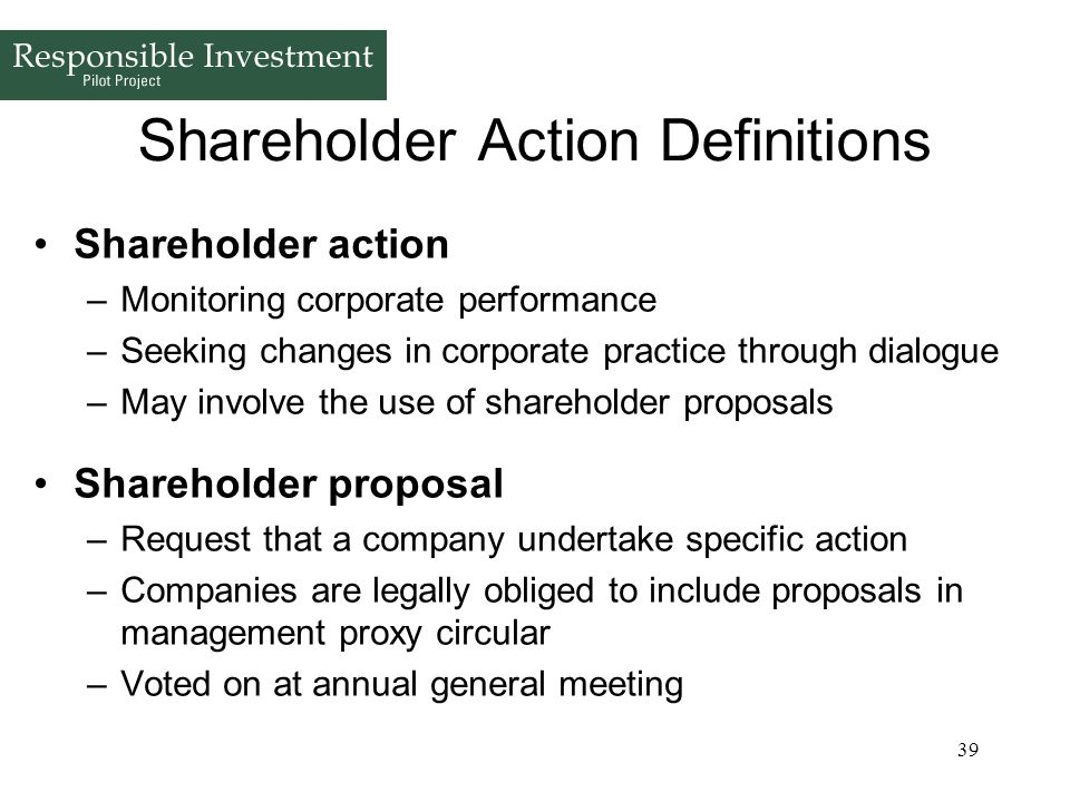39 Shareholder Action Definitions Shareholder action –Monitoring corporate performance –Seeking changes in corporate practice through dialogue –May in