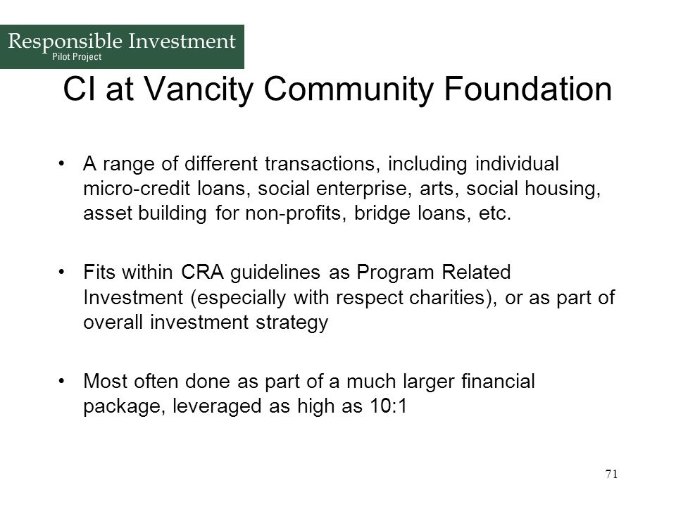 71 CI at Vancity Community Foundation A range of different transactions, including individual micro-credit loans, social enterprise, arts, social hous