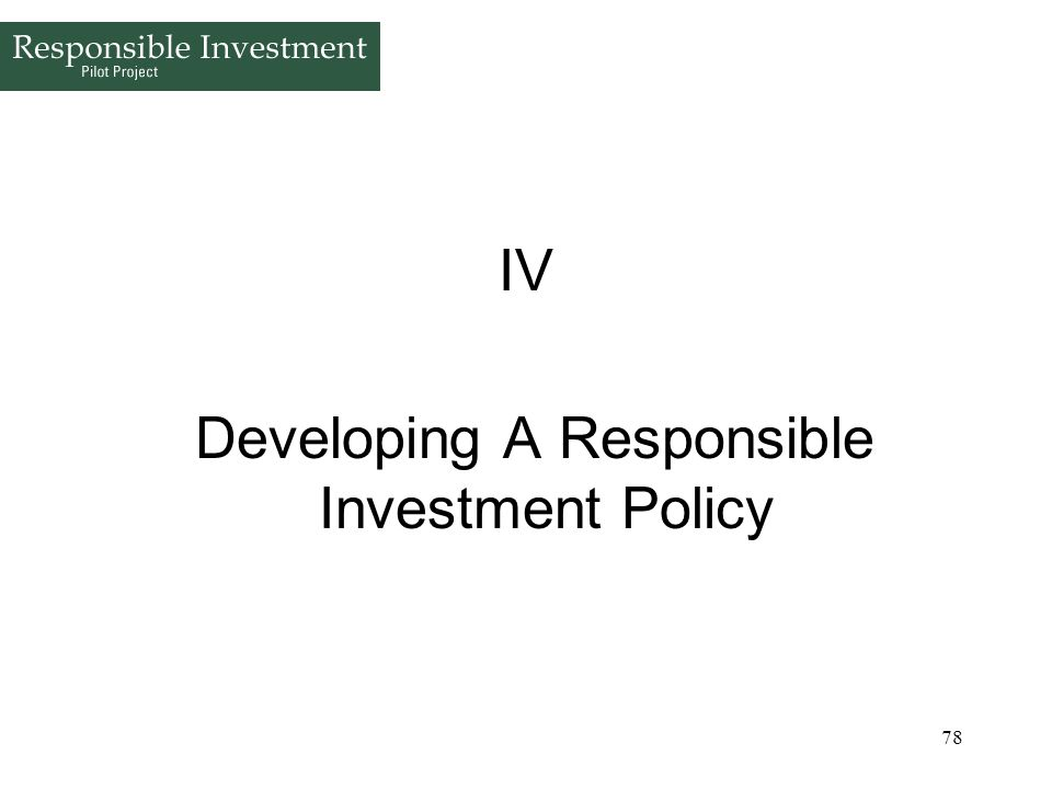 78 IV Developing A Responsible Investment Policy